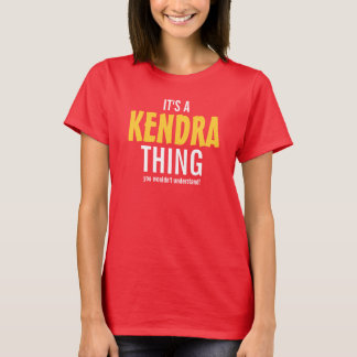 It's a Kendra thing you wouldn't understand! T-Shirt