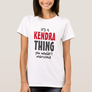 It's a kendra thing you wouldn't understand T-Shirt