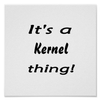It's a kernel thing! posters