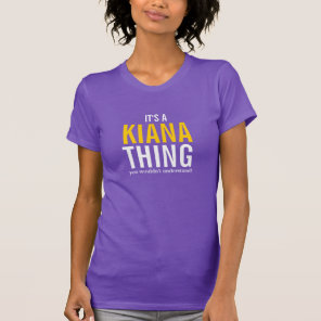 It's a Kiana thing you wouldn't understand T-Shirt