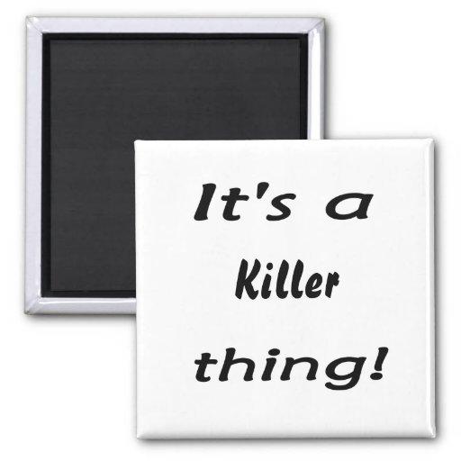 It's a killer thing! fridge magnets