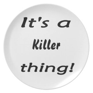 It's a killer thing! melamine plate