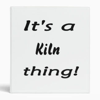 It's a kiln thing! 3 ring binder