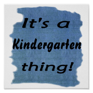 It's a kindergarten thing! poster
