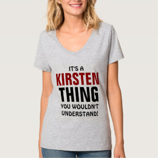 It's a Kirsten thing you wouldn't understand! T-Shirt