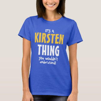 It's a Kirsten thing you wouldn't understand T-Shirt