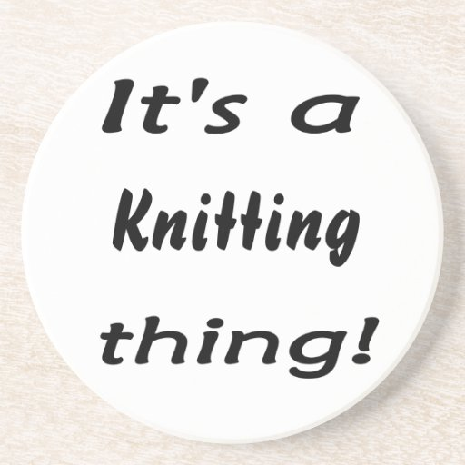 It's a knitting  thing! coasters