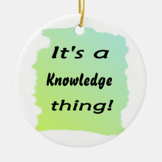 It's a knowledge thing! ceramic ornament