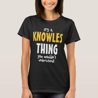 It's a Knowles thing you wouldn't understand T-Shirt