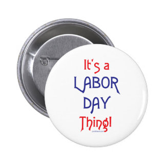 It's a Labor Day Thing! Button