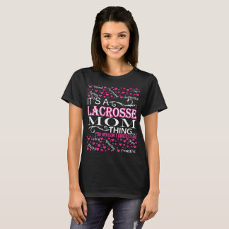Its A Lacrosse Mom Things You Wouldnt Understand T-Shirt