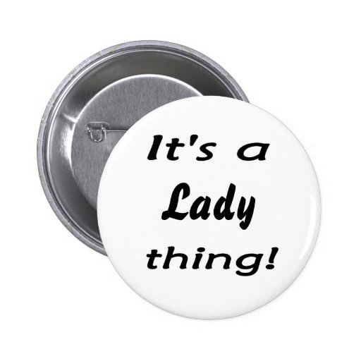 It's a lady thing! 2 inch round button
