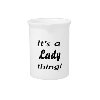 It's a lady thing! beverage pitcher