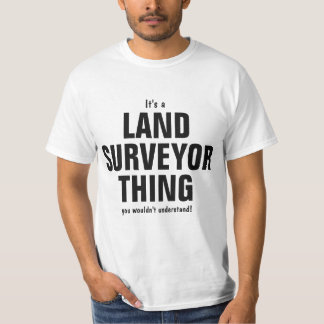It's a Land Surveyor thing you wouldn't understand T Shirt