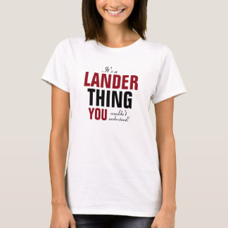 It's a Lander thing you wouldn't understand T-Shirt