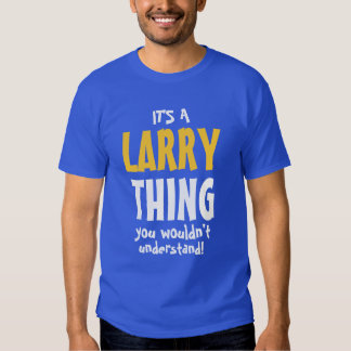 It's a Larry thing you wouldn't understand T-Shirt