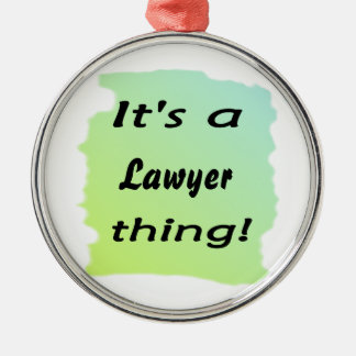 It's a lawyer thing! round metal christmas ornament