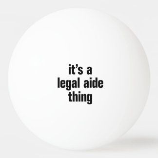 its a legal aide thing Ping-Pong ball