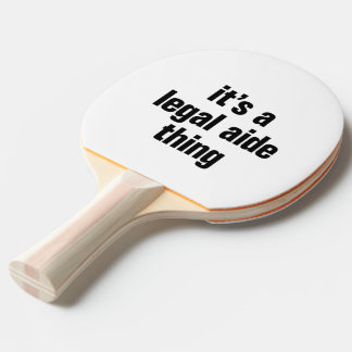 its a legal aide thing Ping-Pong paddle