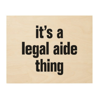 its a legal aide thing wood wall art