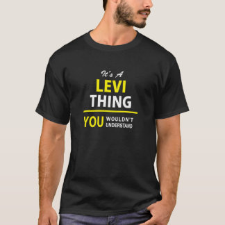 It's A LEVI thing, you wouldn't understand !! T-Shirt