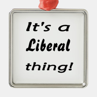 It's a Liberal thing! Square Metal Christmas Ornament
