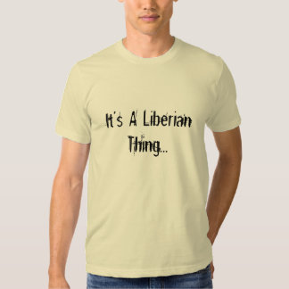 """It's A Liberian Thing"" T-shirt"