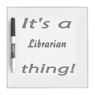 it's a librarian thing! Dry-Erase board