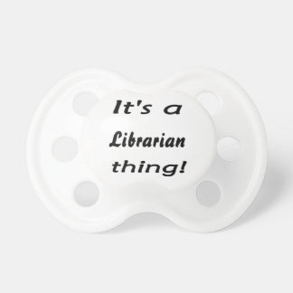 it's a librarian thing! baby pacifier
