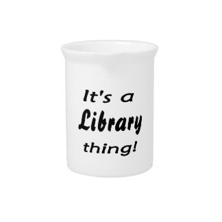 It's a library thing! drink pitcher