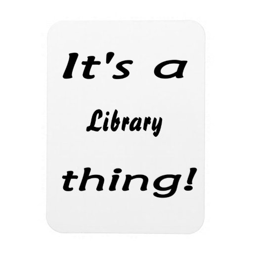 It's a library thing! rectangular photo magnet