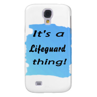 It's a lifeguard thing! samsung galaxy s4 cases