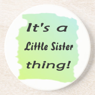 It's a little sister thing! coaster