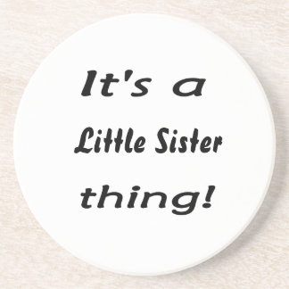 It's a little sister thing! drink coaster