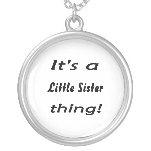 It's a little sister thing! custom jewelry