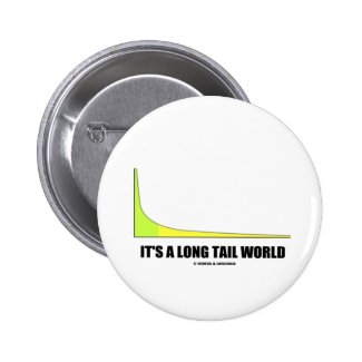 It's A Long Tail World Power Law Graph Humor Pinback Button