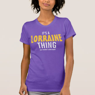 It's a Lorraine thing you wouldn't understand! T-Shirt