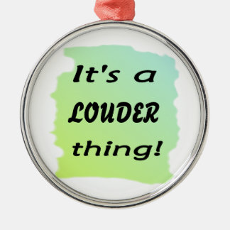 It's a LOUDER thing! Round Metal Christmas Ornament