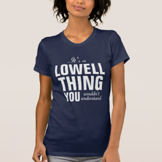 It's a Lowell thing you wouldn't understand T-Shirt