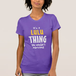 It's a Lulu thing you wouldn't understand T-Shirt