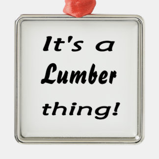 It's a lumber thing! metal ornament