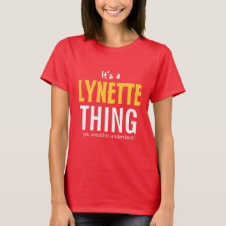 It's a Lynette thing you wouldn't understand T-Shirt