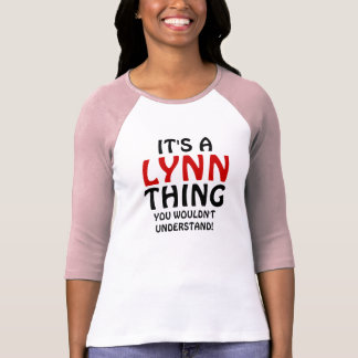 It's a Lynn thing you wouldn't understand Tee Shirt