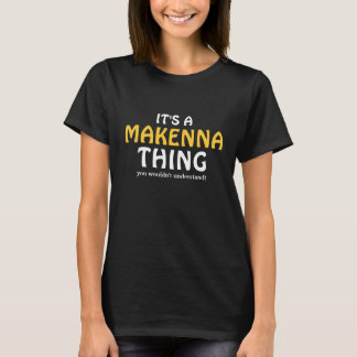 It's a Makenna thing you wouldn't understand T-Shirt