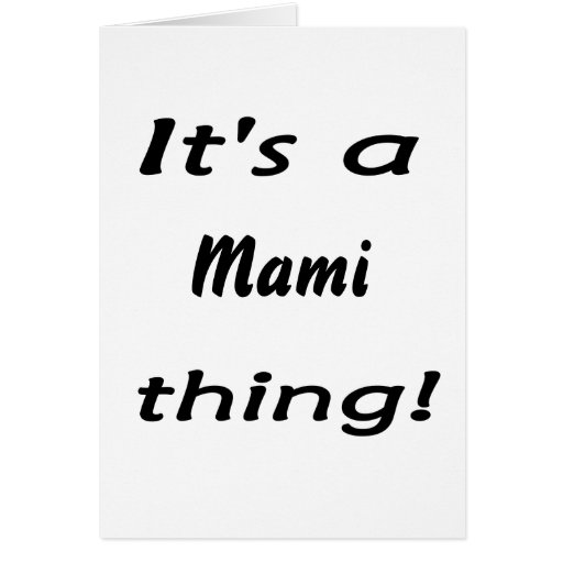 It's a mami thing! greeting cards