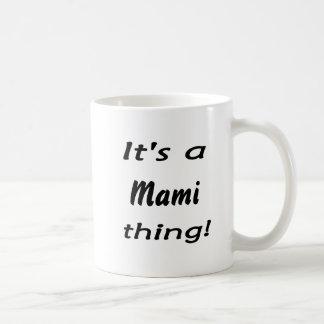It's a mami thing! classic white coffee mug