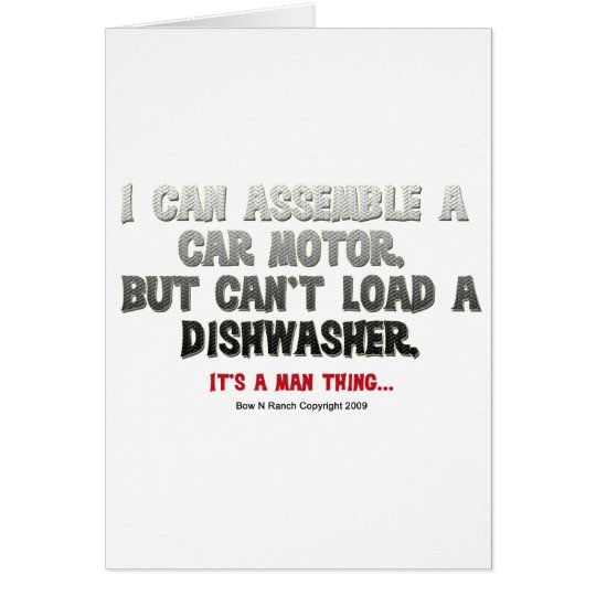 It's a Man Thing: Can't load a dishwasher Card