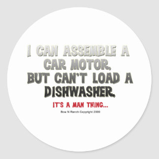 It's a Man Thing: Can't load a dishwasher Classic Round Sticker