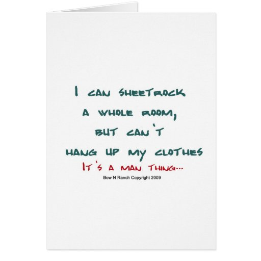 It's a Man thing: Hang Sheetrock, Not clothes Cards