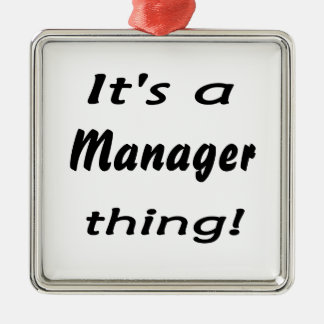 It's a manager thing! metal ornament